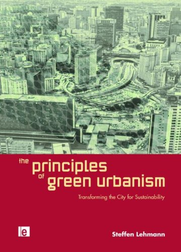 The Principles of Green Urbanism: Transforming the City...