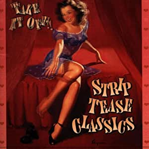 Take It Off! Strip Tease Classics