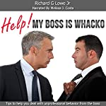 Help! My Boss Is Whacko! Tips to Help You Deal with Unprofessional Behavior from the Boss: Business Professional Series, Book 3 | Richard Lowe Jr