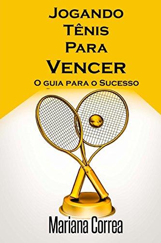 Jogando Tenis Para Vencer: O guia para o Sucesso