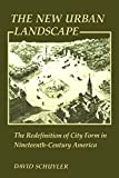 img - for The New Urban Landscape: The Redefinition of City Form in Nineteenth-Century America (New Studies in American Intellectual and Cultural History) book / textbook / text book