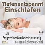 Tiefenentspannt Einschlafen: Mit Progressiver Muskelentspannung in einen erholsamen Schlaf | Franziska Diesmann,Torsten Abrolat