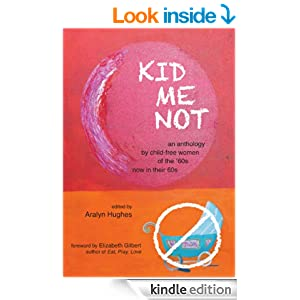 KID ME NOT: An anthology by child-free women of the '60s ...