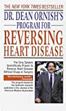 Dr. Dean Ornishs Program for Reversing Heart Disease: The Only System Scientifically Proven to Reverse Heart Disease Without Drugs or Surgery