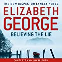 Believing the Lie Audiobook by Elizabeth George Narrated by Tim Bentinck