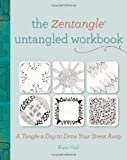 The Zentangle Untangled Workbook: A Tangle-a-Day to Draw Your Stress Away (English and English Edition)