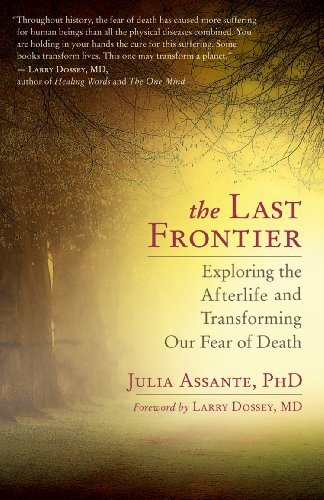The Last Frontier : Exploring the Afterlife and Transforming Our Fear of Death