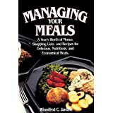 Managing Your Meals: A Year's Worth of Menus, Shopping Lists, and Recipes for Delicious, Nutritious, and Economical Meals ~ Winnifred C. Jardine