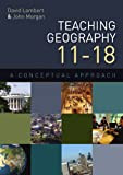 Teaching Geography 11-18: A Conceptual Approach (0335234488) by Lambert, David