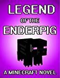 The Legend of the EnderPig: A Minecraft Novel (Based On True Story)