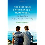 The Declining Significance of Homophobia: How Teenage Boys are Redefining Masculinity and Heterosexuality (Sexuality, Identity, and Society)by Mark McCormack
