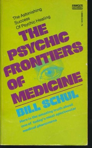 The Psychic Frontiers of Medicine, Bill Schul