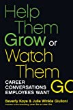 Help Them Grow or Watch Them Go: Career Conversations Employees Want (BK Business)