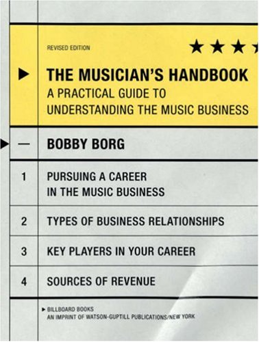 The Musician's Handbook, Revised Edition: A Practical Guide to Understanding the Music Business (Musician's Handbook: A Practical Guide to Understanding the Music)