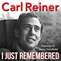 I Just Remembered (       UNABRIDGED) by Carl Reiner Narrated by Carl Reiner