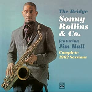 "Sonny Rollins & Co. ""The Bridge"" featuring Jim Hall. Complete 1962 Sessions (+What's New)"