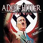 Adolf Hitler: Pure Evil Radio/TV von Philip Gardiner Gesprochen von: Philip Gardiner, Ryan Moriella, John Cummings