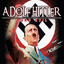 Adolf Hitler: Pure Evil Radio/TV Program by Philip Gardiner Narrated by Philip Gardiner, Ryan Moriella, John Cummings