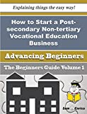 How to Start a Post-secondary Non-tertiary Vocational Education Business (Beginners Guide)