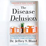 The Disease Delusion: Conquering the Causes of Chronic Illness for a Healthier, Longer, and Happier Life | Jeffrey S. Bland,Mark Hyman