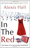 Alexis Hall In the Red: The Diary of a Recovering Shopaholic