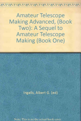 Amateur Telescope Making Advanced, (Book Two): A Sequel To Amateur Telescope Making (Book One)