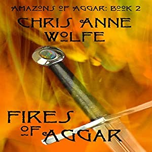Amazons of Aggar Unite Edition Book 2 - Chris Anne Wolfe