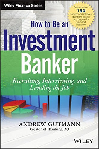 How to Be an Investment Banker, + Website: Recruiting, Interviewing, and Landing the Job [Gutmann, Andrew] (Tapa Dura)
