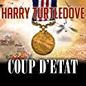 Coup d'Etat: War That Came Early Series #4 Audiobook by Harry Turtledove Narrated by Todd McLaren