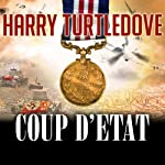 Coup d'Etat: War That Came Early Series #4 (       UNABRIDGED) by Harry Turtledove Narrated by Todd McLaren
