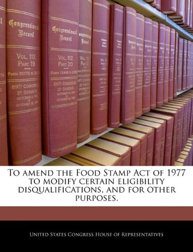 To amend the Food Stamp Act of 1977 to modify certain eligibility disqualifications, and for other purposes. PDF