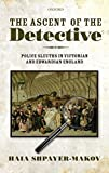 img - for The Ascent of the Detective: Police Sleuths in Victorian and Edwardian England 1st edition by Shpayer-Makov, Haia (2011) Hardcover book / textbook / text book