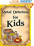 Metal Detecting for Kids: An Easy Gui...