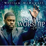 As We Worship Live ~ William McDowell