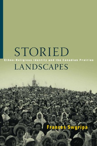 Storied Landscapes: Ethno-Religious Identity and the Canadian Prairies (Studies in Immigration and Culture)