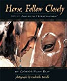 Horse, Follow Closely: Native American Horsemanship