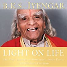 Light on Life: The Yoga Journey to Wholeness, Inner Peace, and Ultimate Freedom (       ABRIDGED) by B.K.S. Iyengar, John J. Evans, Douglas Abrams Narrated by Patricia Walden