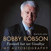 Farewell But Not Goodbye: My Autobiography (       ABRIDGED) by Bobby Robson Narrated by Bobby Robson