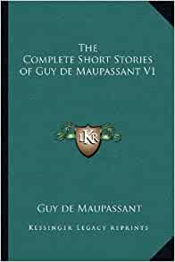 Summary Of A Wedding Gift By Guy De Maupassant : The Complete Short Stories of Guy de Maupassant V1: Guy de Maupassant ...