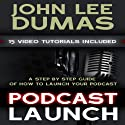 Podcast Launch: A Step by Step Podcasting Guide (       UNABRIDGED) by John Lee Dumas Narrated by John Lee Dumas