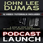 Podcast Launch by John Lee Dumas on Audible