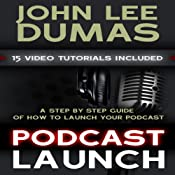 Podcast Launch: A Step by Step Podcasting Guide | [John Lee Dumas]