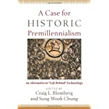 "A Case for Historic Premillennialism: An Alternative to ""Left Behind"" Eschatology ~ Craig Blomberg"