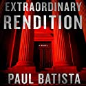 Extraordinary Rendition (       UNABRIDGED) by Paul Batista Narrated by Clinton Wade