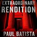 Extraordinary Rendition | Paul Batista