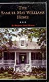 img - for The Samuel May Williams Home: The Life and Neighborhood of an Early Galveston Entrepreneur book / textbook / text book