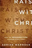 img - for Raised with Christ: How the Resurrection Changes Everything book / textbook / text book