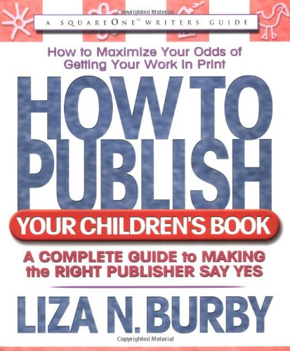 How to Publish Your Children's Book: A Complete Guide to...