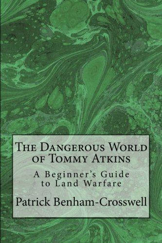 The Dangerous World of Tommy Atkins: An Introduction to Land Warfare PDF