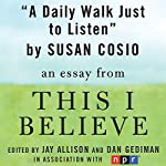 A Daily Walk Just to Listen: A 'This I Believe' Essay | Susan Cosio